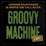 Sera De Villalta, Jorge Hurtado – Groovy Machine