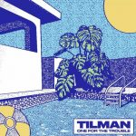 Tilman – One for the Trouble