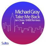 Michael Gray – Take Me Back (Ian Ossia, 84Bit Remixes)