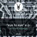 Murat Uncuoglu – Eye to Eye
