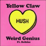 Yellow Claw, Weird Genius, Reikko Claw – Hush