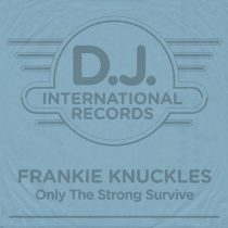 Frankie Knuckles – Only The Strong Survive