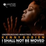 Underground Ministries, Kenny Bobien – I Shall Not Be Moved