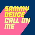 Sammy Deuce – Call On Me