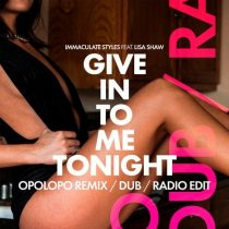 Immaculate Styles, Lisa Shaw – Give In To Me Tonight (OPOLOPO Remix / Dub)