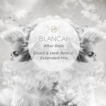 Blancah – After Rain (Øostil & Heîk Remix + Extended Mix)