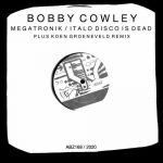Bobby Cowley – Megatronik / Italo Disco Is Dead