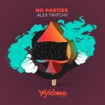 Alex Twitchy – No Parties