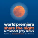 World Premiere – Share the Night (a Michael Gray Remix)