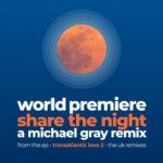 World Premiere – Share the Night (a Michael Gray Remix)