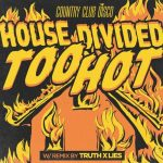 House Divided – Too Hot