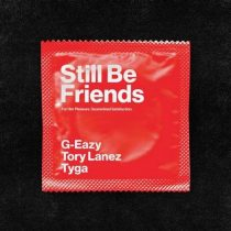 G-Eazy, Tyga, Tory Lanez – Still Be Friends