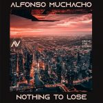 Alfonso Muchacho – Nothing to Lose
