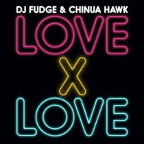 DJ Fudge, Chinua Hawk – Love X Love