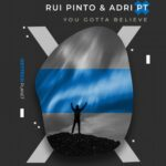 Adri PT & Rui Pinto – You Gotta Believe