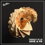 Product of Us – Give a Fk