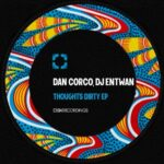 Dan Corco, DJ Entwan – Thoughts Dirty