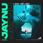 JAYNU – I Say Hip Hop
