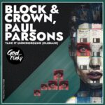Block & Crown, Paul Parsons – Take It Underground (Club Mix)