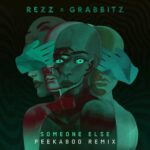 Rezz, Grabbitz – Someone Else (PEEKABOO Remix)