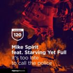 Mike Spirit, Starving Yet Full – It's Too Late To Call The Police