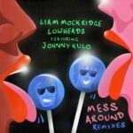 Liam Mockridge, Lowheads, Johnny Kulo – Mess Around (Remixes)