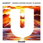 Babert – When House Music Is Born