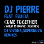 DJ Pierre, Felicia – Come Together (What Is House) [Remixes]
