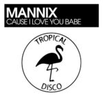 Mannix – Cause I Love You Babe
