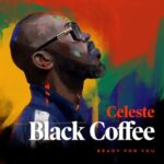 Black Coffee, Celeste – Ready For You