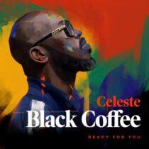 Black Coffee, Celeste – Ready For You