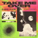 Shaun Frank – Take Me Over (Extended Mix)
