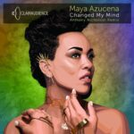 Maya Azucena – Changed My Mind Anthony (Anthony Nicholson Remixes)