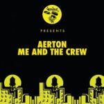Aerton – Me And The Crew