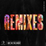 K.E.E.N.E & Jackie Plummer – Why Do You Worry Remixes