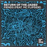 MC Flipside, Return of the Jaded – Fiends (feat. MC Flipside)