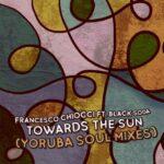 Francesco Chiocci, Black Soda – Towards The Sun (Yoruba Soul Mixes)