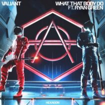 Valiant, Ryan Green – What That Body Do – Extended Mix.