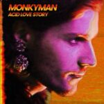 MONKYMAN – Acid Love Story