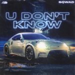 Sqwad – U Don't Know