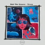 Bob the Groove – 7Even