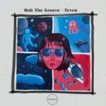 Bob the Groove – 7Even