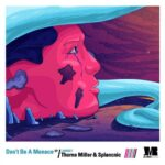 Thorne Miller & Splancnic – Don't Be A Menace