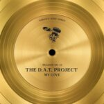 The D.A.T. Project – My Love