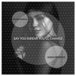 Sasha Primitive – Say You Swear You'll Change.