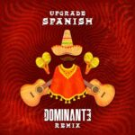 Upgrade – Spanish (Dominante Remix)