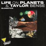 Life on Planets, Taylor Bense – Glowstick