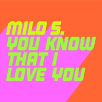 Milo S – You Know That I Love You