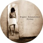 Evgeni Bubenshikov – Friday