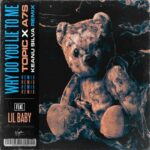 Topic, Lil Baby, A7S – Why Do You Lie To Me